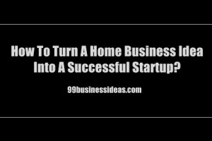 turn a home business into a successful startup